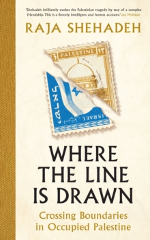 Where the Line is Drawn : Crossing Boundaries in Occupied Palestine, Hardback Book