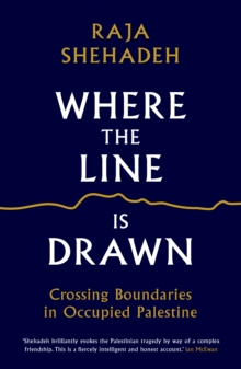 Where the Line is Drawn : Crossing Boundaries in Occupied Palestine, Paperback Book