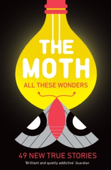The Moth - All These Wonders : 49 new true stories, Paperback / softback Book