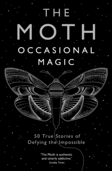 The Moth: Occasional Magic : 50 True Stories of Defying the Impossible, Paperback / softback Book
