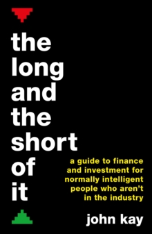The Long and the Short of It (International edition) : A guide to finance and investment for normally intelligent people who aren't in the industry, Paperback Book