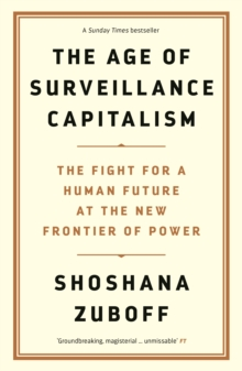 The Age of Surveillance Capitalism : The Fight for a Human Future at the New Frontier of Power, Hardback Book