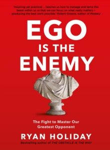 Ego is the Enemy : The Fight to Master Our Greatest Opponent, Paperback / softback Book