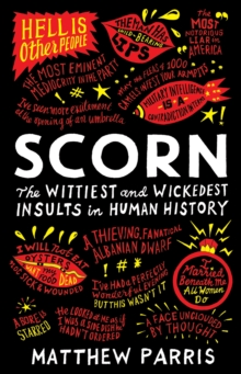 Scorn : The Wittiest and Wickedest Insults in Human History, Paperback Book