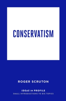 Conservatism: Ideas in Profile, Paperback / softback Book