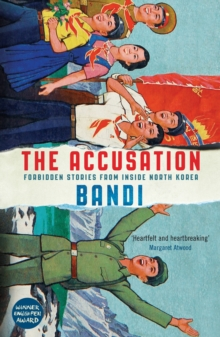 The Accusation : Forbidden Stories From Inside North Korea, Paperback / softback Book