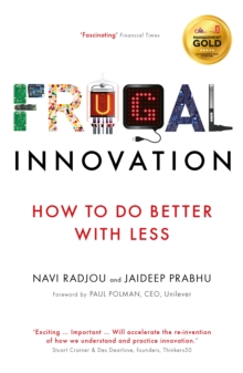 Frugal Innovation : How to Do Better with Less, Paperback Book