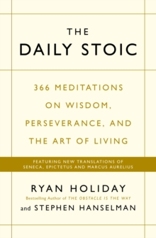 The Daily Stoic : 366 Meditations on Wisdom, Perseverance, and the Art of Living:  Featuring new translations of Seneca, Epictetus, and Marcus Aurelius, Paperback Book