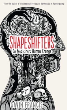 Shapeshifters : A Doctor's Notes on Medicine & Human Change, Hardback Book