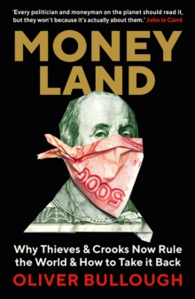 Moneyland : Why Thieves And Crooks Now Rule The World And How To Take It Back, Paperback / softback Book