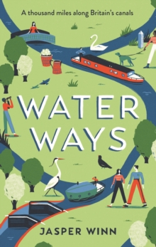 Water Ways : A Thousand Miles Along Britain's Canals, Hardback Book