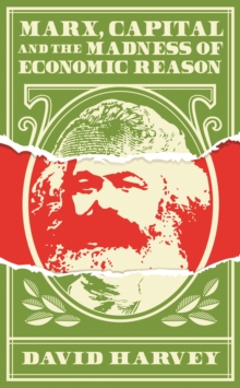 Marx, Capital and the Madness of Economic Reason, Hardback Book