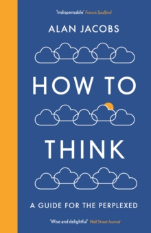 How To Think : A Guide for the Perplexed, Paperback / softback Book