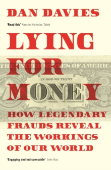 Lying for Money : How Legendary Frauds Reveal the Workings of Our World, EPUB eBook