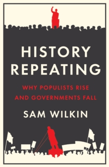 History Repeating : Why Populists Rise and Governments Fall, Hardback Book