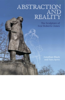 Abstraction and Reality : The Sculpture of Ivor Roberts-Jones, Hardback Book