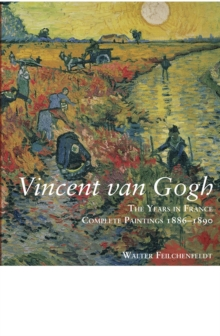 Vincent Van Gogh : The Years in France: Complete Paintings 1886-1890, Hardback Book