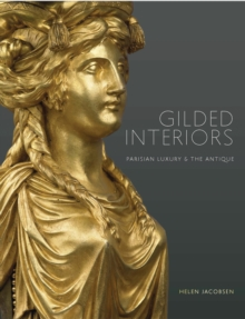 Gilded Interiors : Parisian Luxury and the Antique, Paperback Book