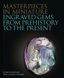 Masterpieces in Miniature : Engraved Gems from Prehistory to the Present, Hardback Book