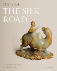 Ships of the Silk Road : The Bactrian Camel in Chinese Jade, Hardback Book