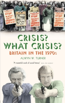 Crisis? What Crisis? : Britain in the 1970s, Paperback / softback Book