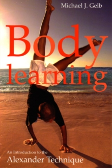 Body Learning : An Introduction to the Alexander Technique, EPUB eBook