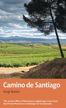 Camino de Santiago : The ancient Way of Saint James pilgrimage route from the French Pyrenees to Santiago de Compostela, Paperback / softback Book