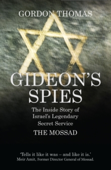 Gideon's Spies : The Inside Story of Israel's Legendary Secret Service The Mossad, Paperback / softback Book
