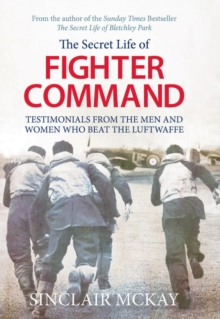 Secret Life of Fighter Command : Testimonials from the men and women who beat the Luftwaffe, Paperback Book