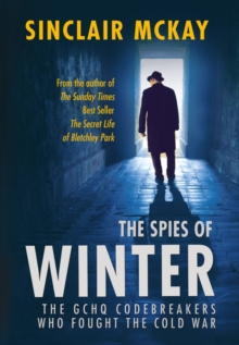 The Spies of Winter : The GCHQ codebreakers who fought the Cold War, Paperback / softback Book