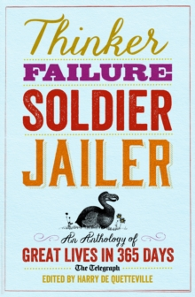 Thinker, Failure, Soldier, Jailer : An Anthology of Great Lives in 365 Days - The Telegraph, Paperback Book