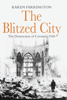 The Blitzed City : The Destruction of Coventry, 1940, Paperback Book