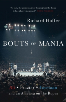 Bouts of Mania : Ali, Frazier and Foreman and an America on the Ropes, Paperback / softback Book