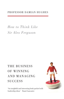 How to Think Like Sir Alex Ferguson : The Business of Winning and Managing Success, Paperback / softback Book