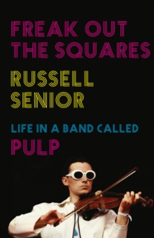 Freak Out the Squares : Life in a band called Pulp, Hardback Book