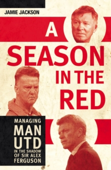 Season in the Red : Managing Man Utd in the Shadow of Sir Alex Ferguson, Paperback Book