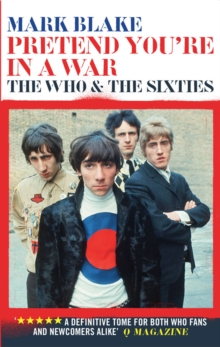 Pretend You're In A War : The Who and the Sixties, Paperback / softback Book