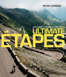 Ultimate Etapes : Ride Europe's Greatest Cycling Stages, Hardback Book