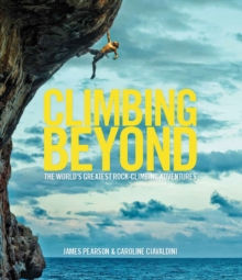 Climbing Beyond : The world's greatest rock climbing adventures, Hardback Book