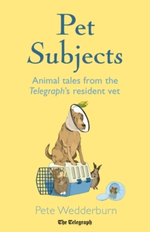 Pet Subjects : Animal Tales from the Telegraph's Resident Vet, Hardback Book