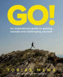 GO!: An inspirational guide to getting outside and challenging yourself : Create your own amazing race challenges, Paperback Book