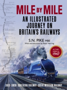 Mile by Mile : An Illustrated Journey on Britain's Railways as They Were in 1947, Hardback Book