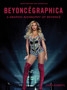 Beyoncegraphica : A Graphic Biography of Beyonce, Hardback Book