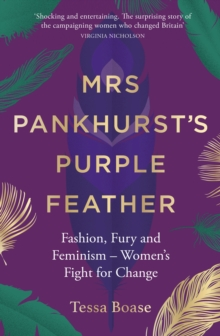 Mrs Pankhurst's Purple Feather : Fashion, Fury and Feminism - Women's Fight for Change, Hardback Book