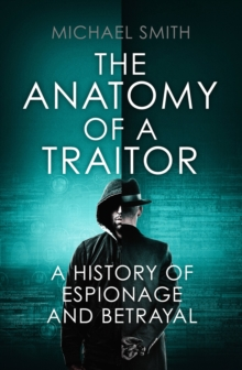 The Anatomy of a Traitor : A history of espionage and betrayal, Hardback Book