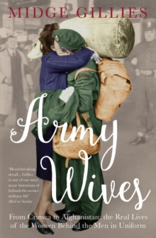 Army Wives : From Crimea to Afghanistan: The Real Lives of the Women Behind the Men in Uniform, Paperback Book