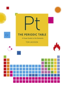 The Periodic Table : A visual guide to the elements, Hardback Book