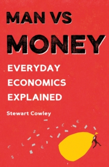 Man vs Money : Everyday Economics Explained, Paperback Book
