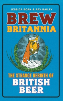 Brew Britannia : The Strange Rebirth of British Beer, Paperback Book