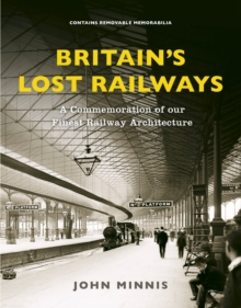 Britain's Lost Railways : A Commemoration of our finest railway architecture, Hardback Book